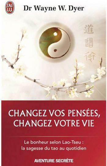 Changez vos pensées, changez votre vie - Dr Wayne W.Dyer